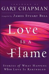 Love Is A Flame: Stories of What Happens When Love Is Rekindled - eBook