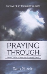 Praying Through: Hidden Truths to Receiving Answered Prayer