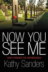 Now You See Me: How I Forgave the Unforgivable - eBook
