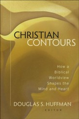 Christian Contours: How a Biblical Worldview Shapes the Mind and Heart