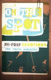 On the Spot: No-Prep Devotions for Youth Ministry