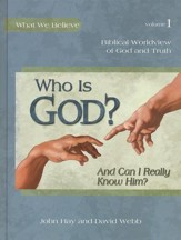 What We Believe Series, Who is God? And Can I Really Know Him? Volume 1