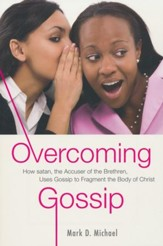 Overcoming Gossip: How satan, the Accuser of the Brethren, Uses Gossip to Fragment the Body of Christ