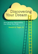 Discovering Your Dream: How Ignatian Spirituality Can Guide Your Life
