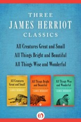 All Creatures Great and Small, All Things Bright and Beautiful, and All Things Wise and Wonderful: Three James Herriot Classics - eBook