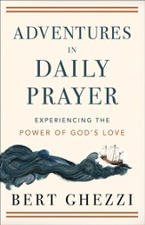 Adventures in Daily Prayer: Experiencing the Power of God's Love - eBook
