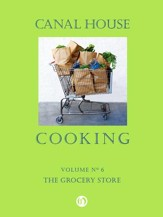 Canal House Cooking Volume N 6: The Grocery Store - eBook