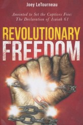 Revolutionary Freedom: Anointed To Set the Captive Free: The Declaration of Isaiah 61