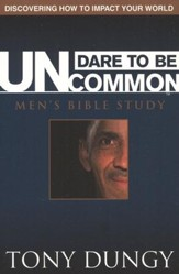 Dare to Be Uncommon: Discovering How to Impact Your World, Men's Bible Study