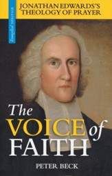 The Voice of Faith: Jonathan Edwards's Theology of Prayer
