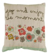 Stop and Enjoy the Moment Pillow