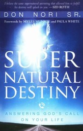 Supernatural Destiny: Answering God's Call on Your Life