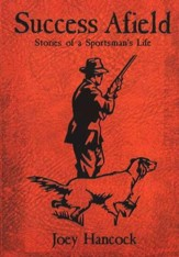 Success Afield: Stories of a Sportsman's Life