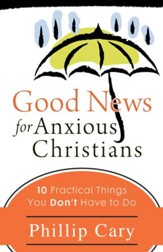 Good News for Anxious Christians: Ten Practical Things You Don't Have to Do - eBook