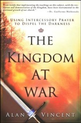 Kingdom at War: Using Intercessory Prayer to Dispel the Darkness