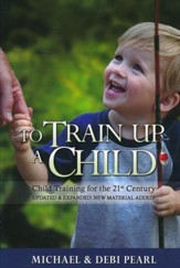 To Train Up a Child: Child Training for the 21st Century, Revised and Expanded with New Material added