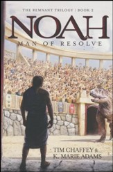 Noah, Man of Resolve: The Remnant Trilogy #2