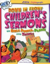 Down in Front: Children's Sermons on Bible People, Places and Things