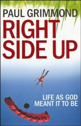 Right Side Up: Life as God Meant It to Be