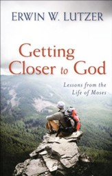 Getting Closer to God: Lessons from the Life of Moses