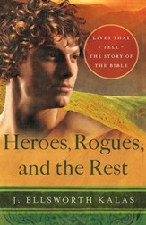 Heroes, Rogues, and the Rest: Lives That Tell the Story of the Bible - eBook