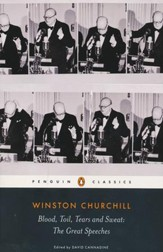 Blood, Toil, Tears and Sweat: Winston Churchill's Famous Speeches