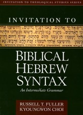 Invitation to Biblical Hebrew Syntax: An Intermediate Grammar