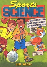 Sports Science: 40 Goal-Scoring, High-Flying, Medal- Winning Experiments for Kids