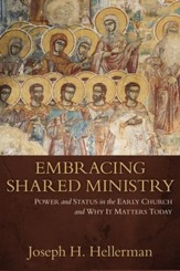 Embracing Shared Ministry: Power and Status in the Early Church and Why it Matters Today
