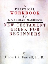 A Practical Workbook to J. Gresham Machen's New Testament Greek for Beginners