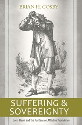Suffering and Sovereignty: John Flavel and the Puritans on Afflictive Providence - eBook