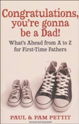 Congratulations, You're Gonna be a Dad! Second Edition: What's Ahead from A to Z for First-Time Fathers