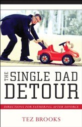 The Single Dad Detour: Directions for Fathering After Divorce