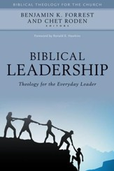 Biblical Leadership: Theology for the Everyday Leader