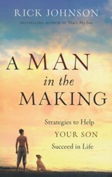 Man in the Making, A: Strategies to Help Your Son Succeed in Life - eBook