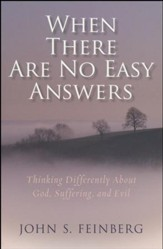 When There Are No Easy Answers: Thinking Differently About God, Suffering, and Evil