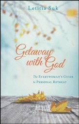 Getaway with God: The Everywoman's Guide to Personal Retreat