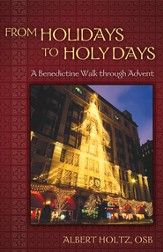 From Holidays to Holy Days: A Benedictine Walk through Advent - eBook