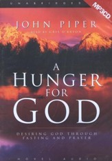 A Hunger For God: Desiring God Through Fasting and Prayer Unabridged Audiobook on CD