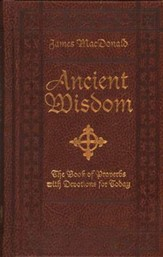 Ancient Wisdom: The Book of Proverbs with Devotions for Today