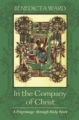 In the Company of Christ: A Pilgrimage through Holy Week - eBook