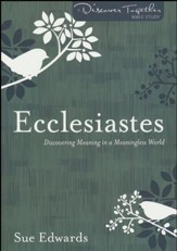 Ecclesiastes: Discovering Meaning in a Meaningless World