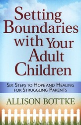 Setting Boundaries with Your Adult Children: Six Steps to Hope and Healing for Struggling Parents - eBook