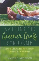 Avoiding the Greener Grass Syndrome: How to Grow Affair-Proof Hedges Around Your Marriage, Second Edition