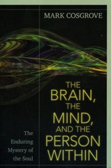 The Brain, the Mind, and the Person Within: The Enduring Mystery of the Soul