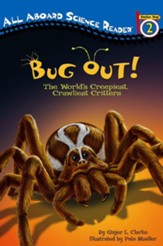 Bug Out!: The Worlds Creepiest,  Crawliest Critters,  Level 3 - Transitional Reader