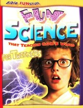 Fun Science That Teaches God's Word: For Tweeners