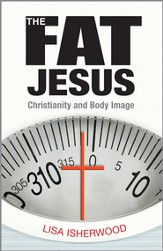 The Fat Jesus: Christianity and Body Image - eBook