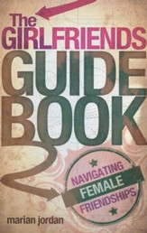 The Girlfriends Guidebook: Navigating Female Friendships