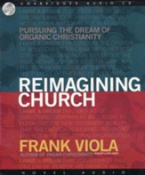 Reimagining Church: Pursuing the Dream of Organic Community - Audiobook on CD